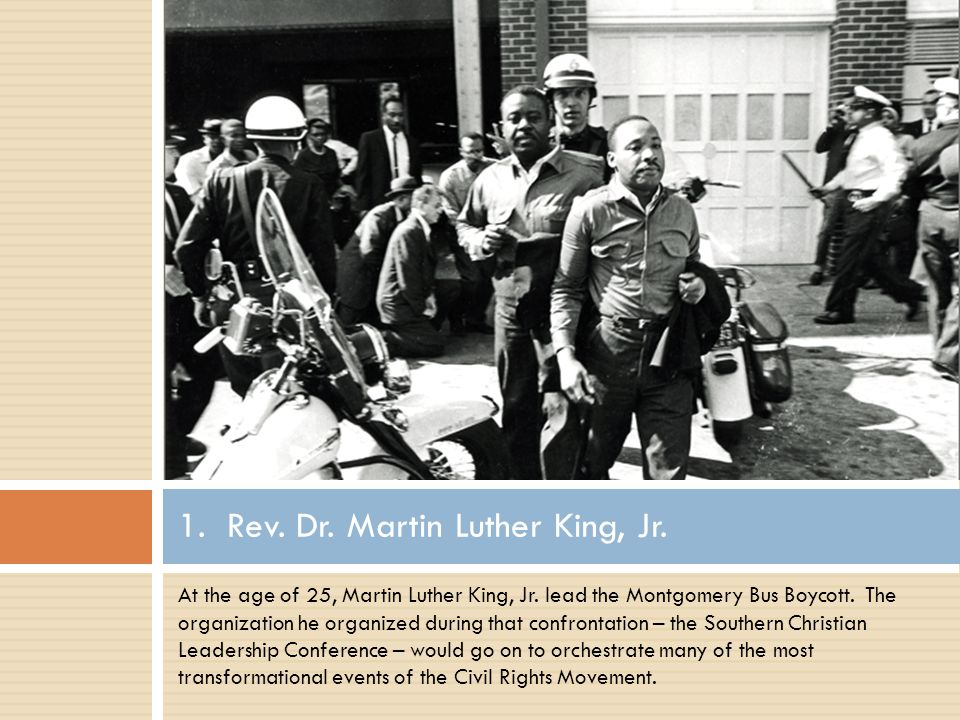 At the age of 25, Martin Luther King, Jr. lead the Montgomery Bus Boycott.