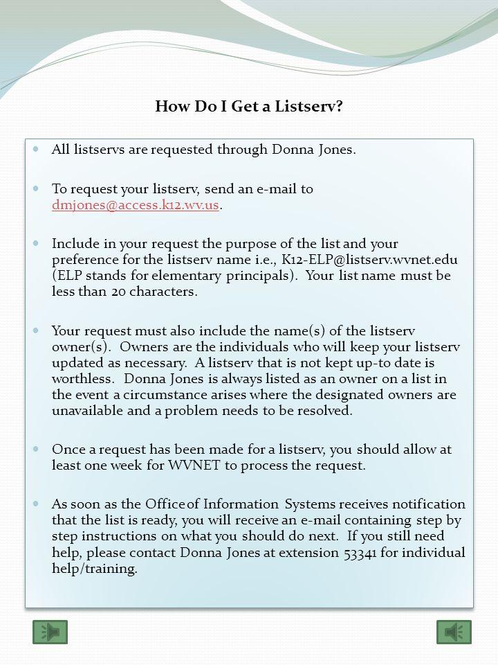 How Do I Get a Listserv.All listservs are requested through Donna Jones.