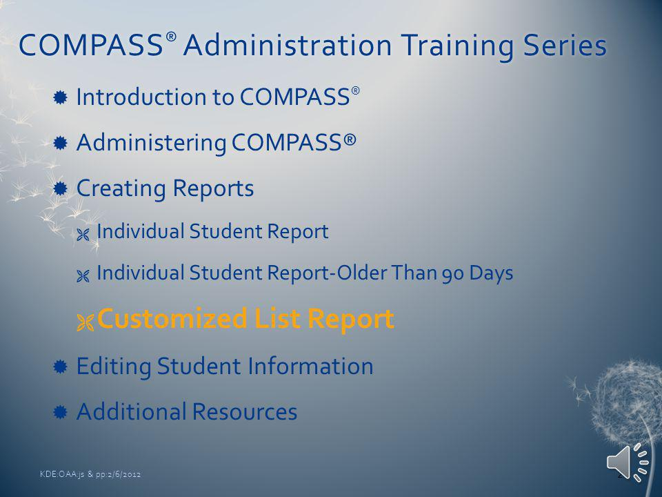 COMPASS® ReportsCOMPASS® Reports Customized List Report Placement Summary Report KDE:OAA:js & pp:2/6/20121 http://compass.act.org/eCompass