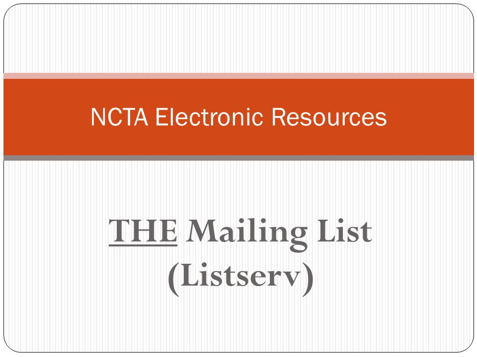 THE Mailing List (Listserv) NCTA Electronic Resources