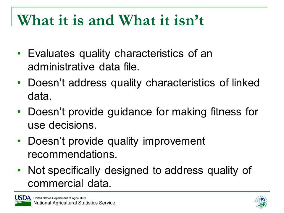 What it is and What it isnt Evaluates quality characteristics of an administrative data file. Doesnt address quality characteristics of linked data. D