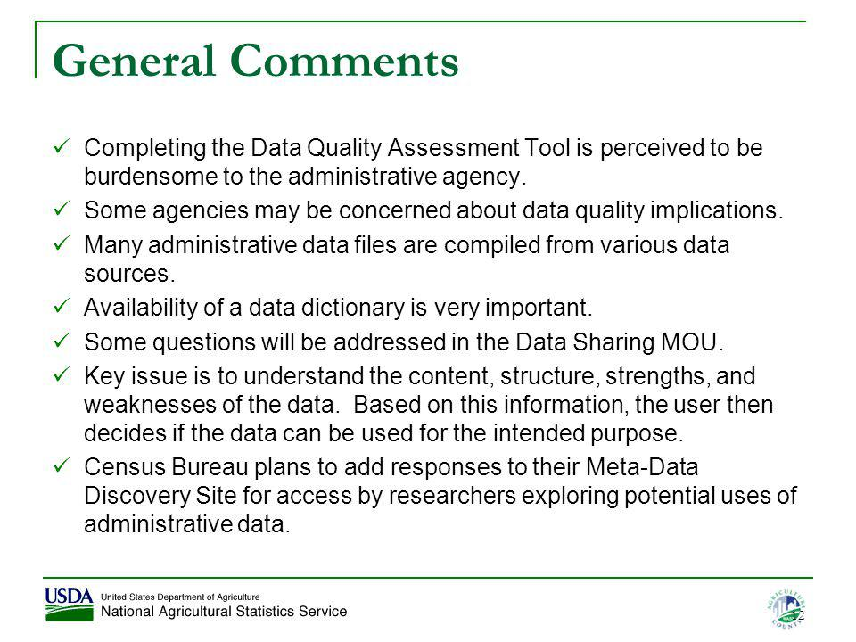General Comments Completing the Data Quality Assessment Tool is perceived to be burdensome to the administrative agency. Some agencies may be concerne