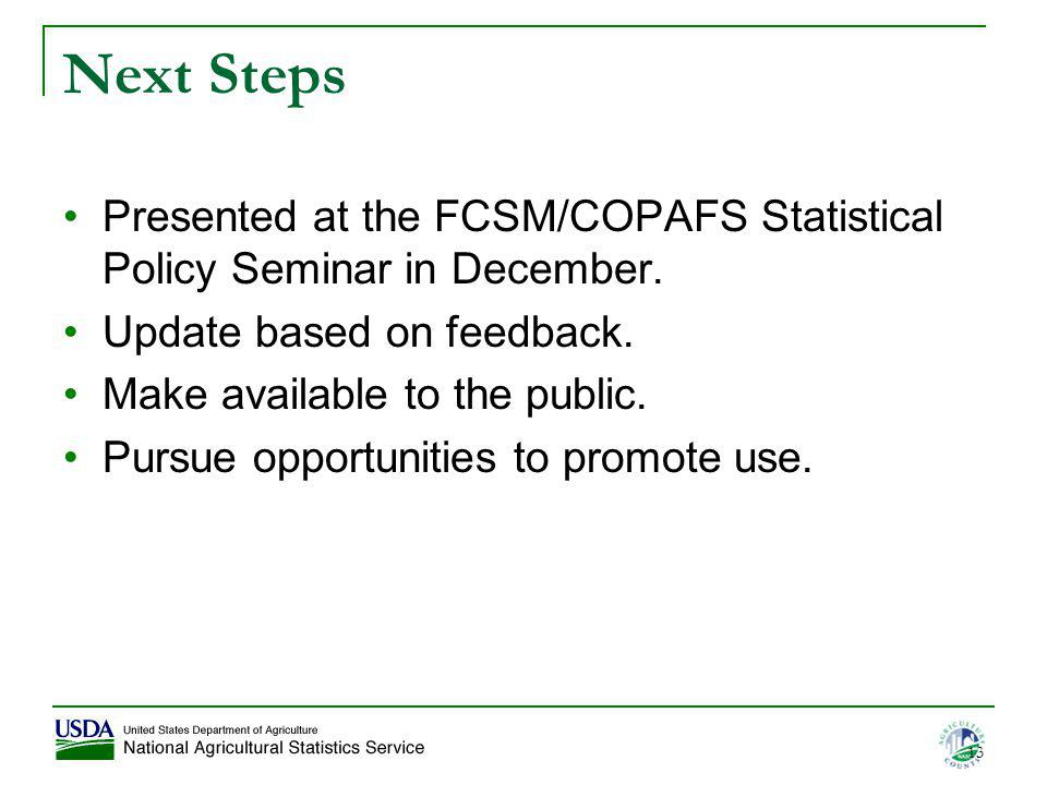 Next Steps Presented at the FCSM/COPAFS Statistical Policy Seminar in December. Update based on feedback. Make available to the public. Pursue opportu