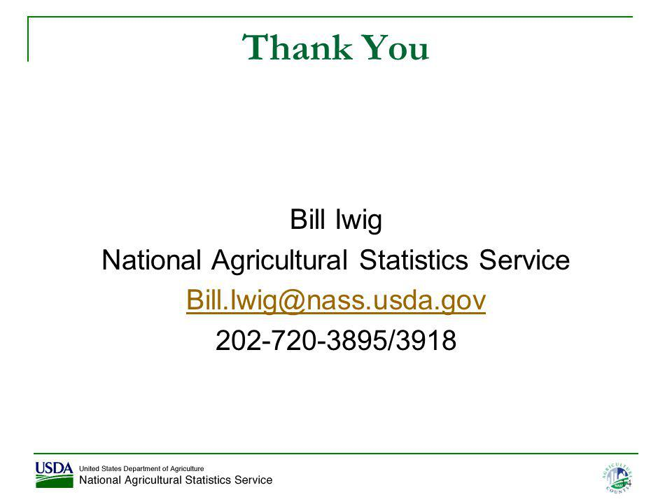Thank You Bill Iwig National Agricultural Statistics Service Bill.Iwig@nass.usda.gov 202-720-3895/3918 14