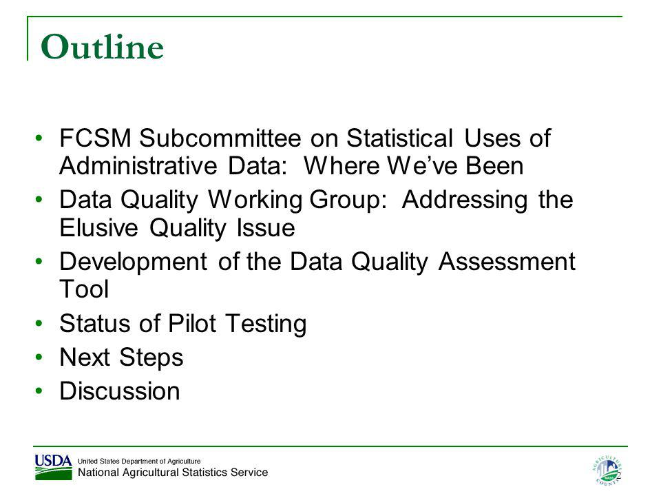 2 Outline FCSM Subcommittee on Statistical Uses of Administrative Data: Where Weve Been Data Quality Working Group: Addressing the Elusive Quality Iss