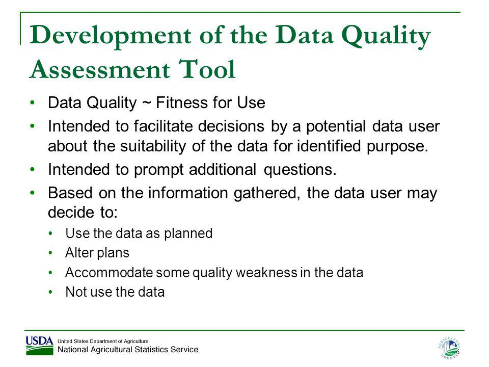 Development of the Data Quality Assessment Tool Data Quality ~ Fitness for Use Intended to facilitate decisions by a potential data user about the sui