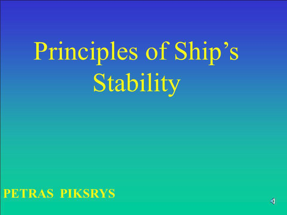 STABILITY INITIAL STABILITY - The stability of a ship in the range from 0 to 7 /10 of inclination.