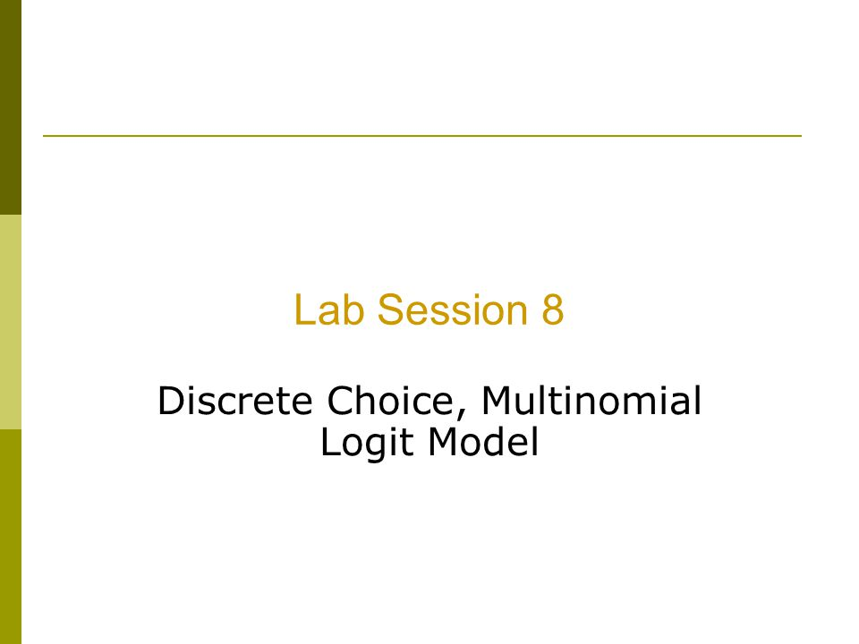 Lab Session 8 Discrete Choice, Multinomial Logit Model
