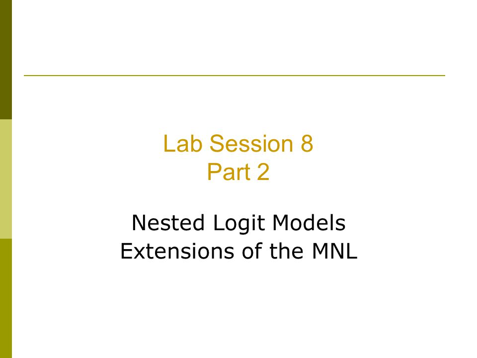 Lab Session 8 Part 2 Nested Logit Models Extensions of the MNL