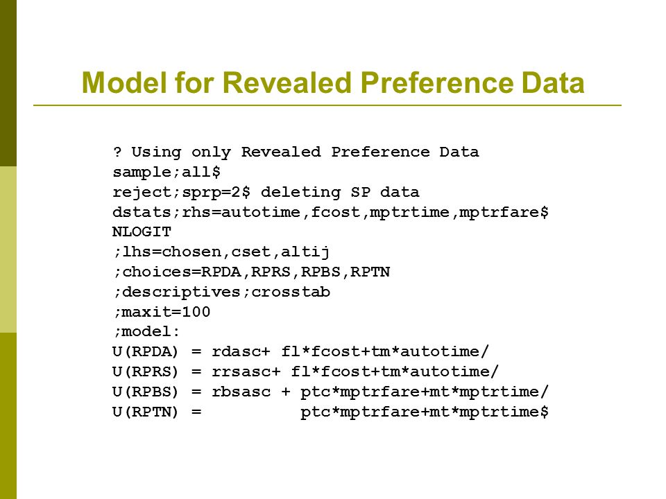 Model for Revealed Preference Data ? Using only Revealed Preference Data sample;all$ reject;sprp=2$ deleting SP data dstats;rhs=autotime,fcost,mptrtim