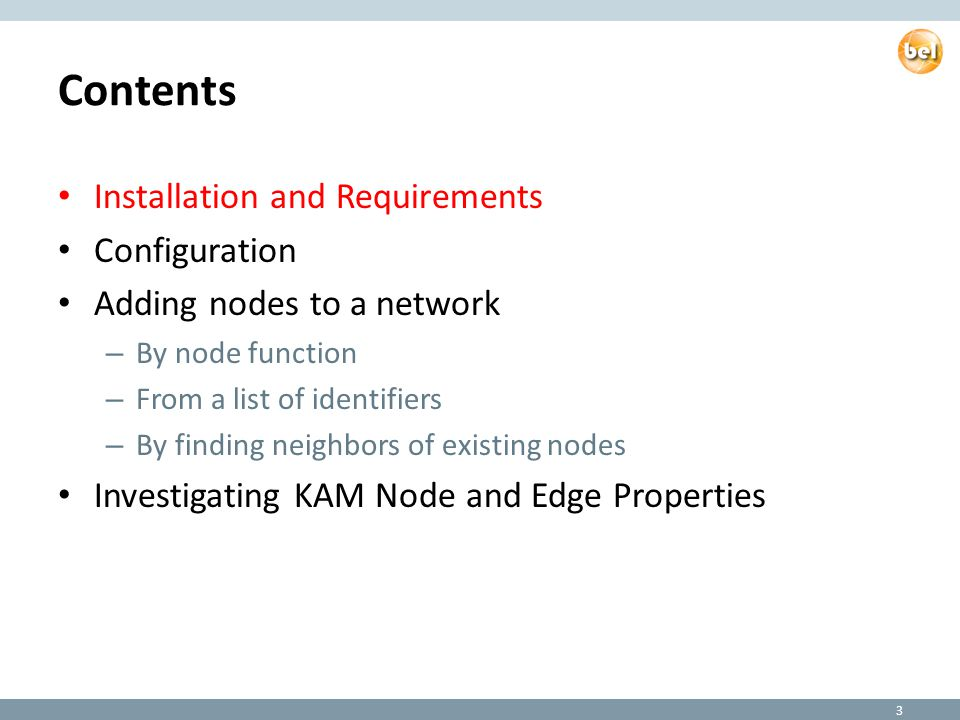 Contents Installation and Requirements Configuration Adding nodes to a network – By node function – From a list of identifiers – By finding neighbors of existing nodes Investigating KAM Node and Edge Properties 3