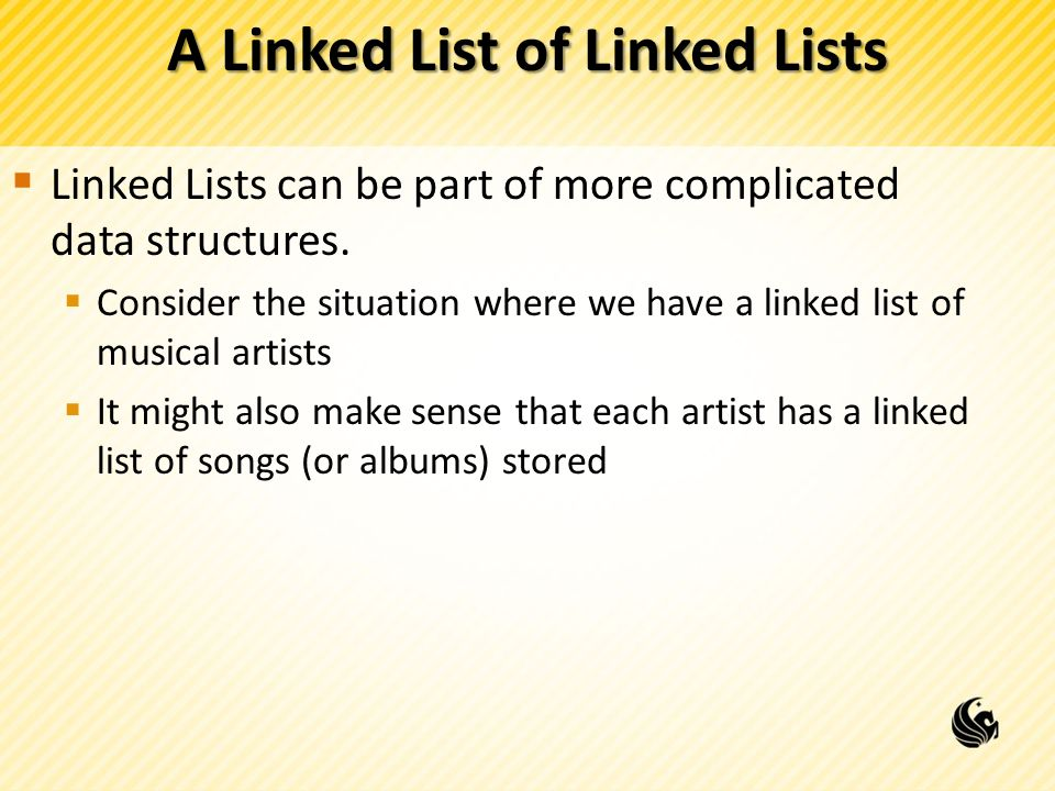 A Linked List of Linked Lists Linked Lists can be part of more complicated data structures. Consider the situation where we have a linked list of musi