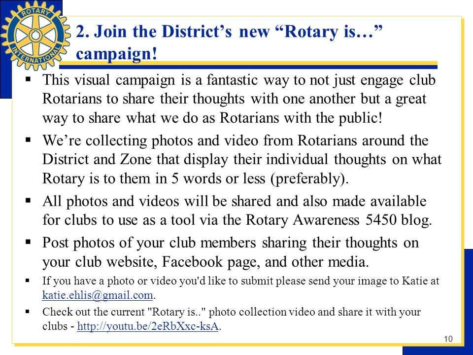 2. Join the Districts new Rotary is… campaign! This visual campaign is a fantastic way to not just engage club Rotarians to share their thoughts with
