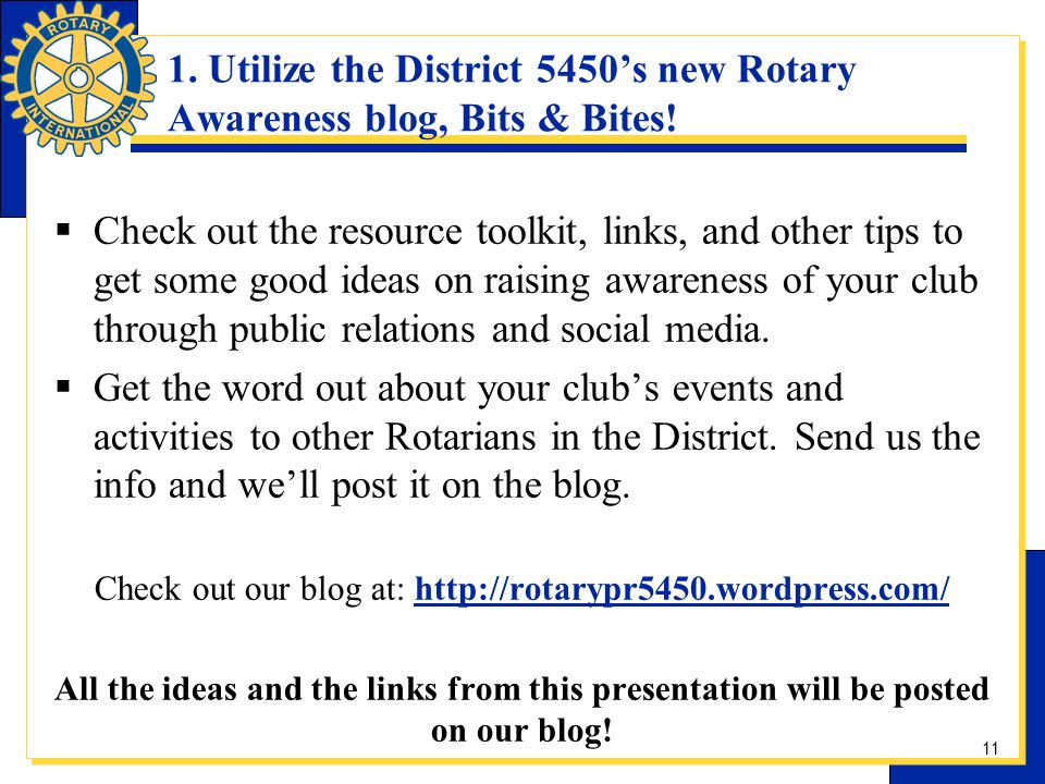 1. Utilize the District 5450s new Rotary Awareness blog, Bits & Bites! Check out the resource toolkit, links, and other tips to get some good ideas on