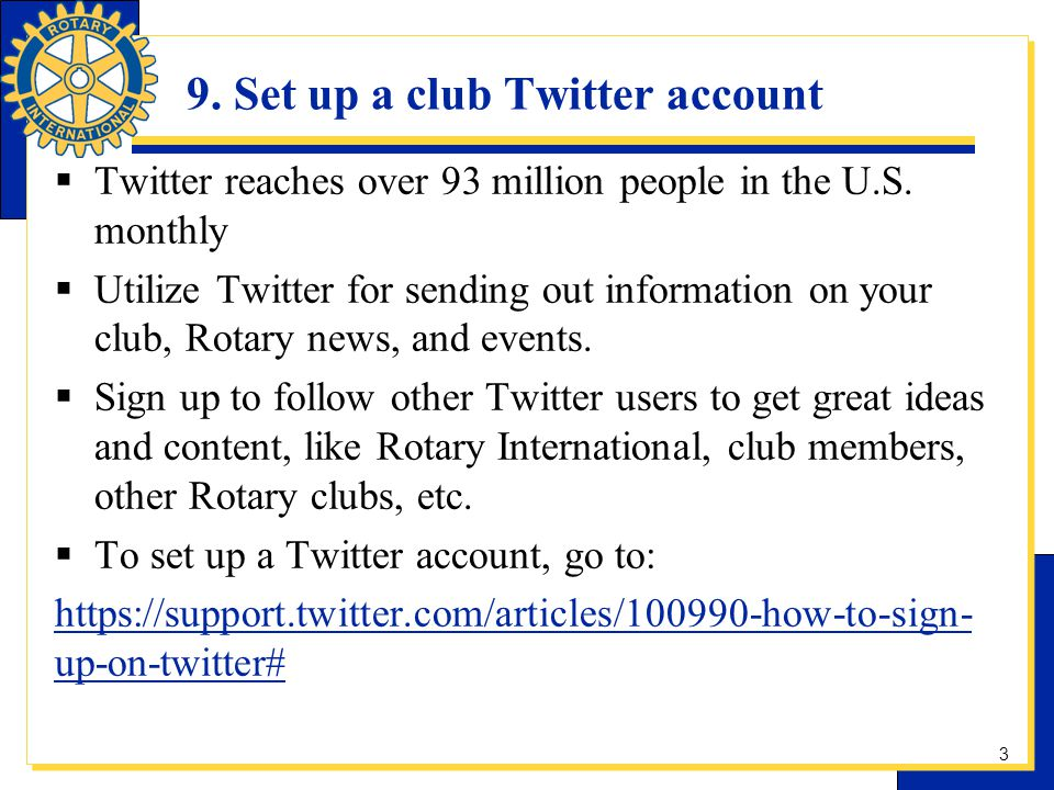 9. Set up a club Twitter account Twitter reaches over 93 million people in the U.S. monthly Utilize Twitter for sending out information on your club,