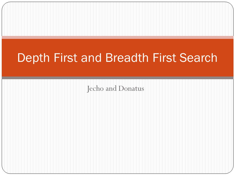 Jecho and Donatus Depth First and Breadth First Search