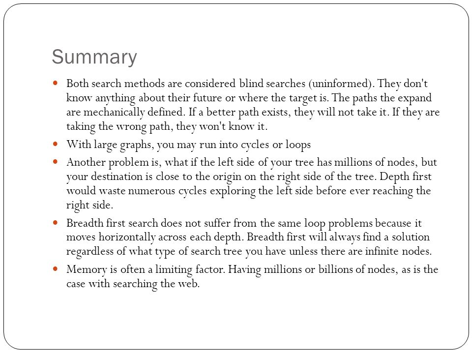 Summary Both search methods are considered blind searches (uninformed).
