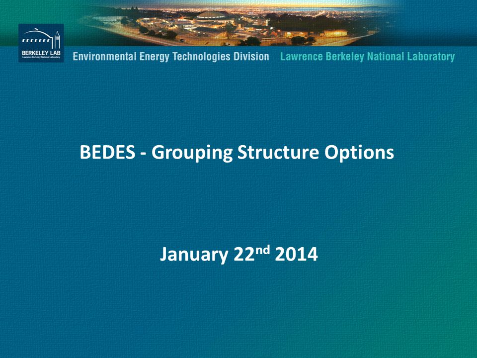 BEDES - Grouping Structure Options January 22 nd 2014