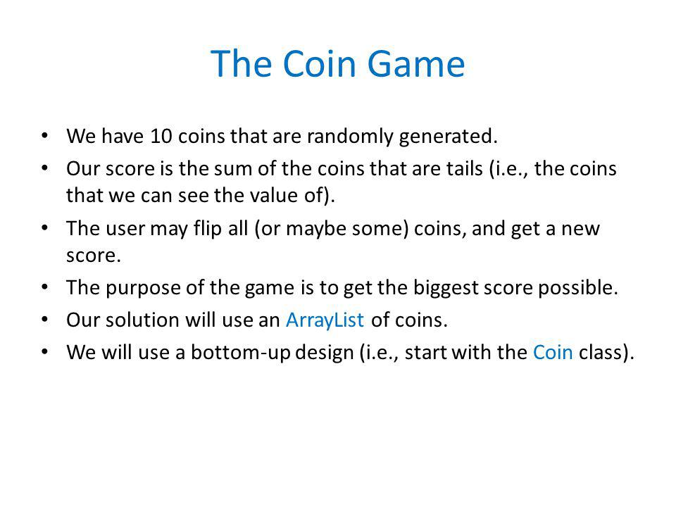 The Coin Game We have 10 coins that are randomly generated. Our score is the sum of the coins that are tails (i.e., the coins that we can see the valu