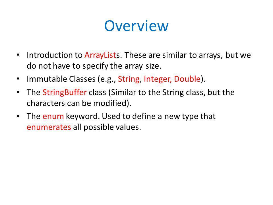 Introduction to ArrayList ArrayList emps = new ArrayList (); Creates an ArrayList of Employee objects.
