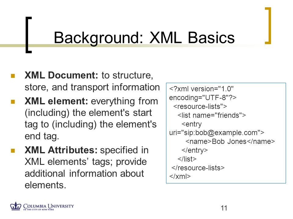 Background: XML Basics XML Document: to structure, store, and transport information XML element: everything from (including) the element's start tag t