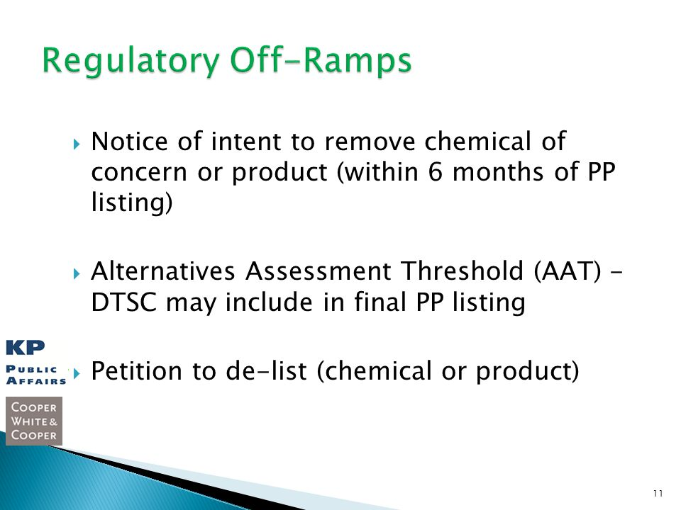 Notice of intent to remove chemical of concern or product (within 6 months of PP listing) Alternatives Assessment Threshold (AAT) - DTSC may include in final PP listing Petition to de-list (chemical or product) 11