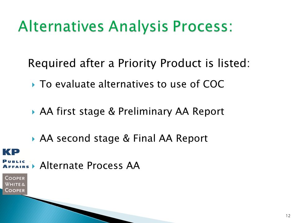 Required after a Priority Product is listed: To evaluate alternatives to use of COC AA first stage & Preliminary AA Report AA second stage & Final AA Report Alternate Process AA 12