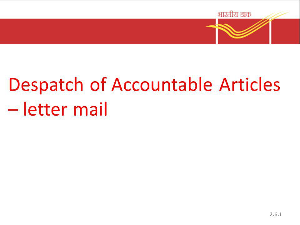 Despatch of Accountable Articles – letter mail 2.6.1
