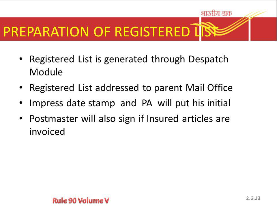 Registered List is generated through Despatch Module Registered List addressed to parent Mail Office Impress date stamp and PA will put his initial Po