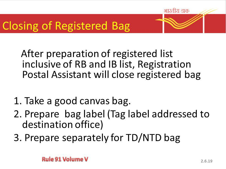 After preparation of registered list inclusive of RB and IB list, Registration Postal Assistant will close registered bag 1.