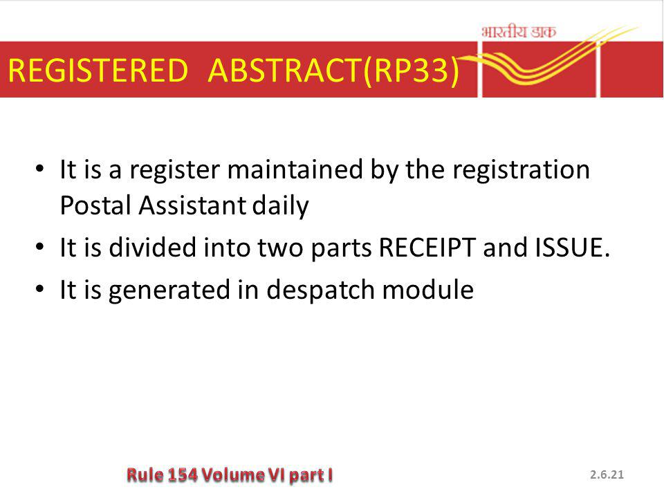 REGISTERED ABSTRACT(RP33) It is a register maintained by the registration Postal Assistant daily It is divided into two parts RECEIPT and ISSUE. It is
