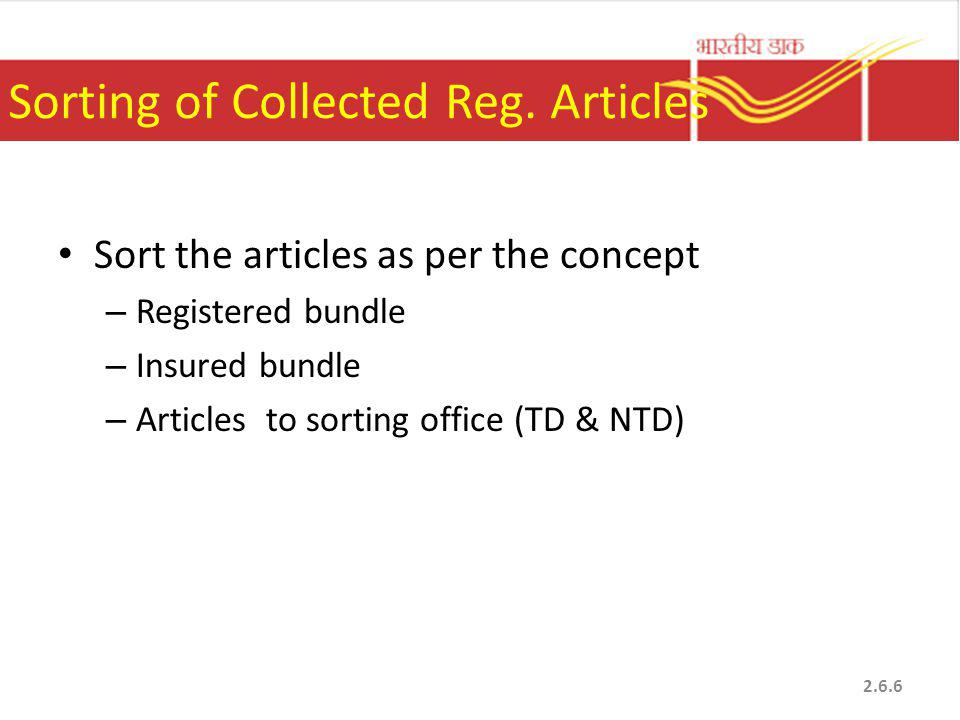 Sorting of Collected Reg. Articles Sort the articles as per the concept – Registered bundle – Insured bundle – Articles to sorting office (TD & NTD) 2