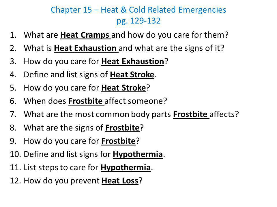 Chapter 15 – Heat & Cold Related Emergencies pg. 129-132 1.What are Heat Cramps and how do you care for them? 2.What is Heat Exhaustion and what are t