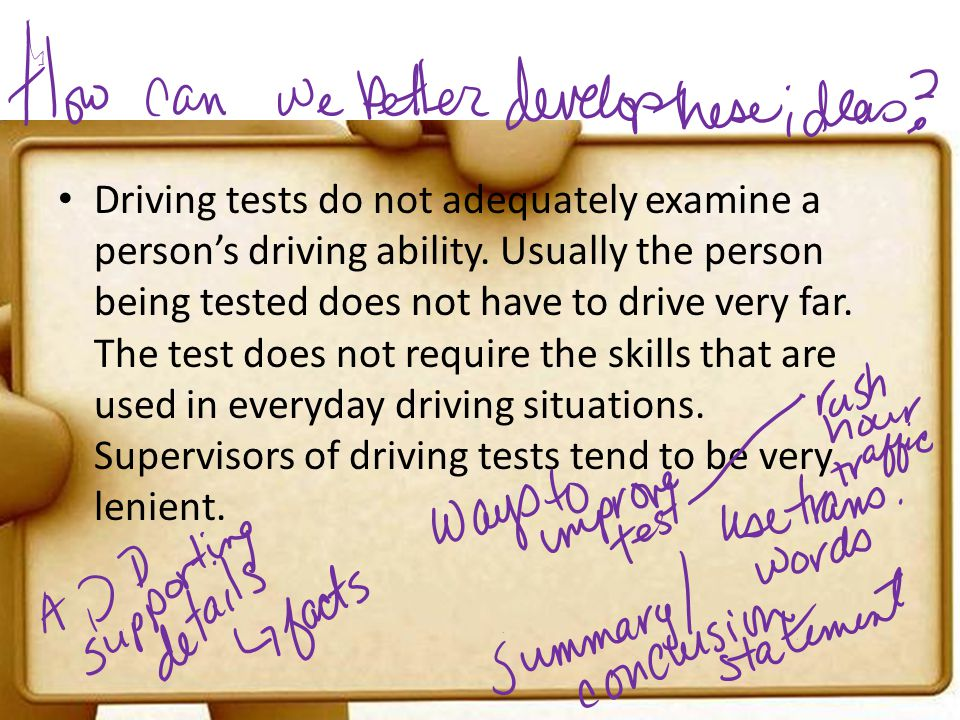 Driving tests do not adequately examine a persons driving ability. Usually the person being tested does not have to drive very far. The test does not