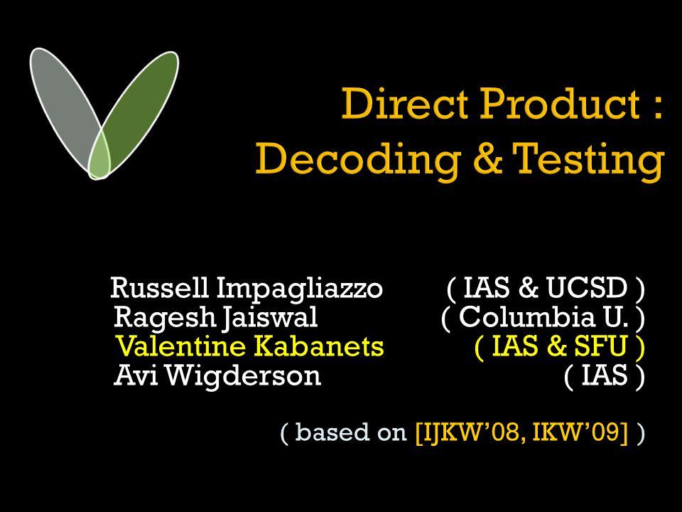 Russell Impagliazzo ( IAS & UCSD ) Ragesh Jaiswal ( Columbia U. ) Valentine Kabanets ( IAS & SFU ) Avi Wigderson ( IAS ) ( based on [IJKW08, IKW09] )