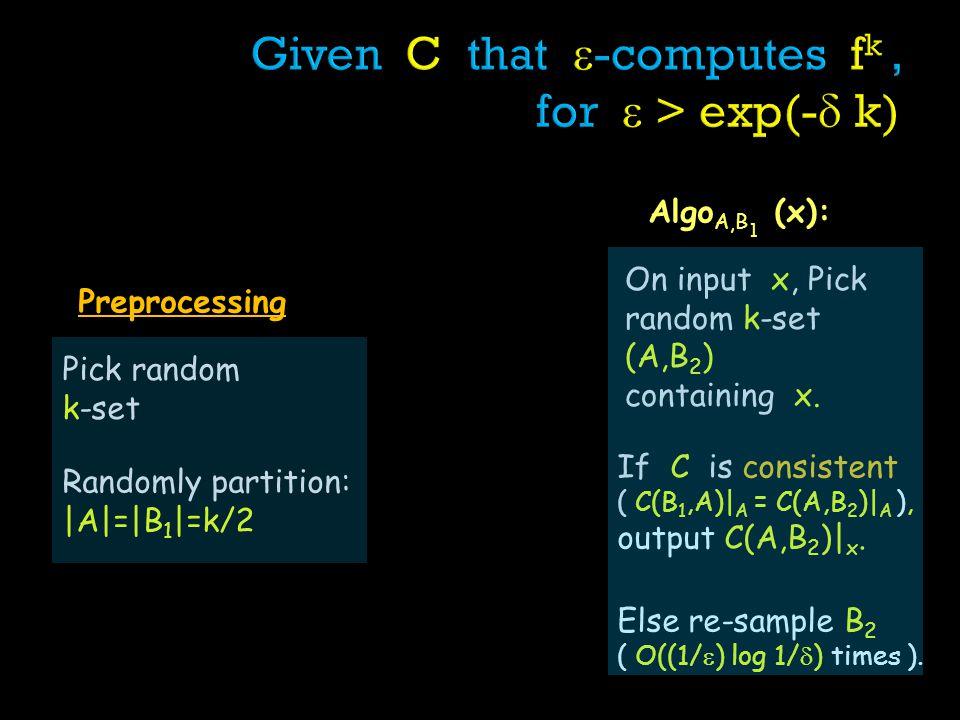 Pick random k-set Randomly partition: |A|=|B 1 |=k/2 On input x, Pick random k-set (A,B 2 ) containing x.