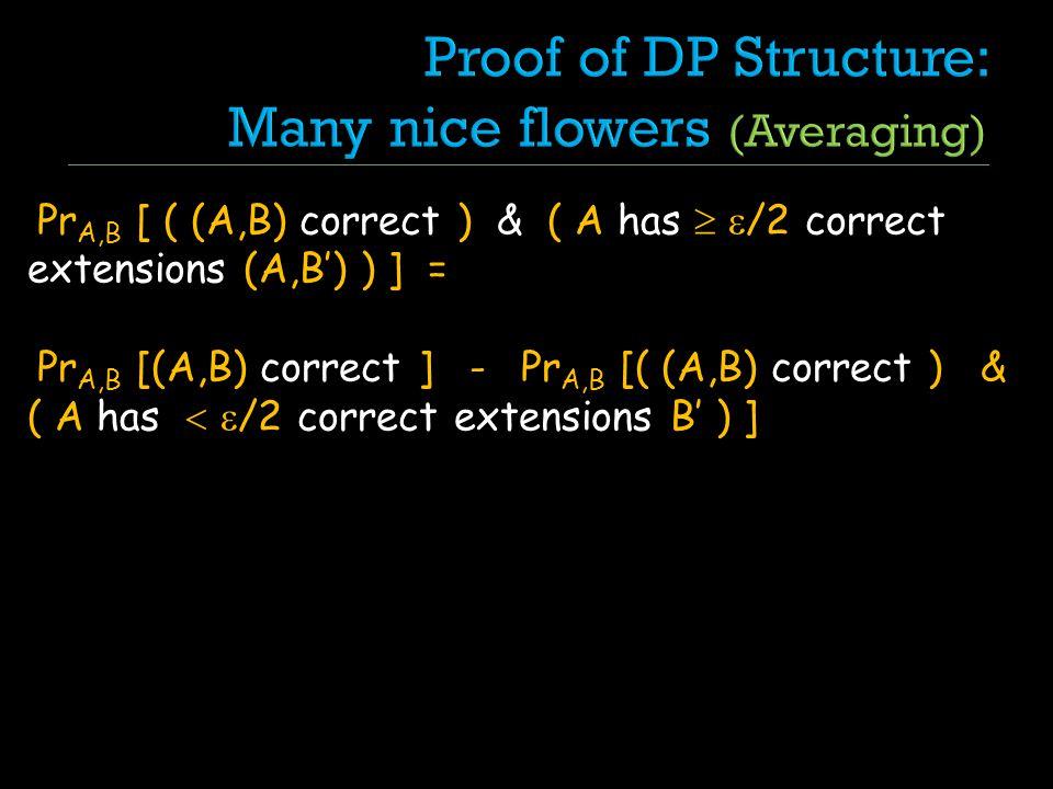 Pr A,B [ ( (A,B) correct ) & ( A has /2 correct extensions (A,B) ) ] = Pr A,B [(A,B) correct ] - Pr A,B [( (A,B) correct ) & ( A has /2 correct extensions B ) ]