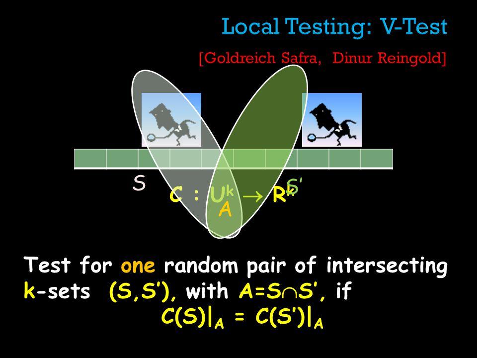 C : U k R k Test for one random pair of intersecting k-sets (S,S), with A=S S, if C(S)| A = C(S)| A A S S