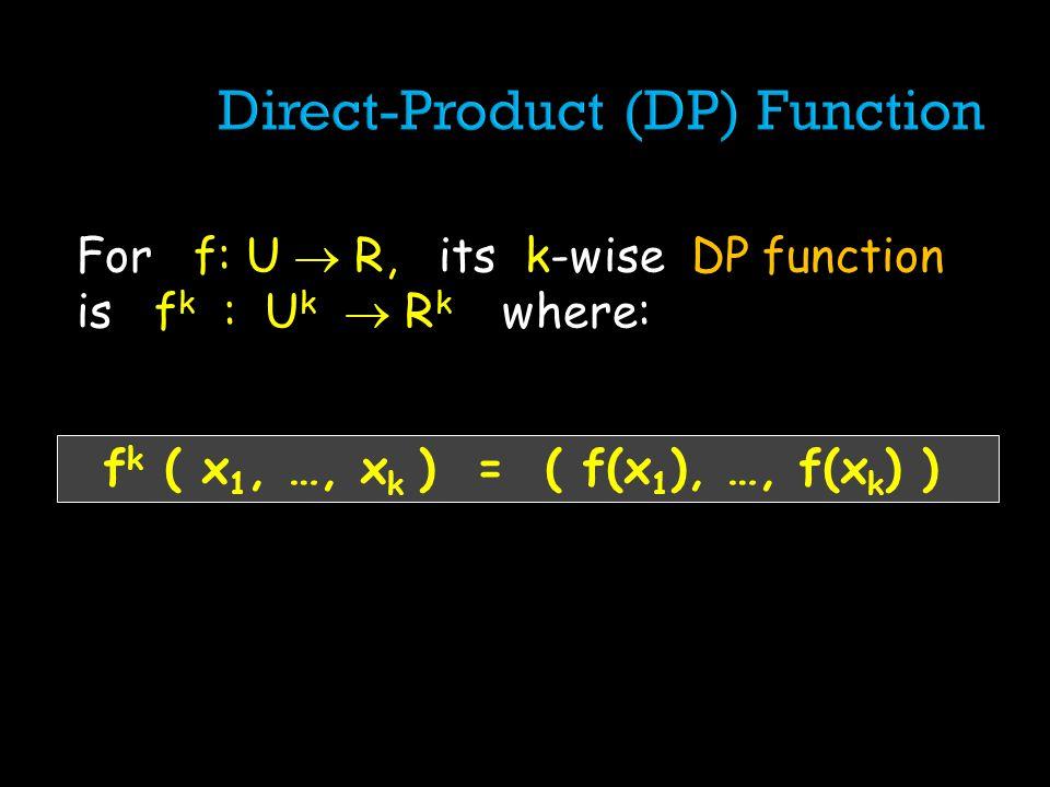 For f: U R, its k-wise DP function is f k : U k R k where: f k ( x 1, …, x k ) = ( f(x 1 ), …, f(x k ) )