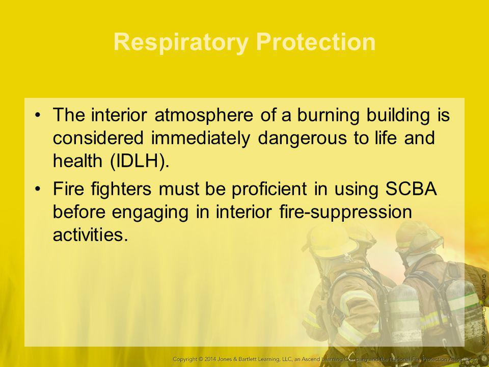 Respiratory Protection The interior atmosphere of a burning building is considered immediately dangerous to life and health (IDLH).