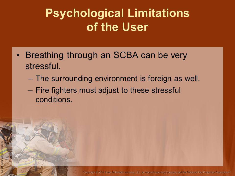 Psychological Limitations of the User Breathing through an SCBA can be very stressful.
