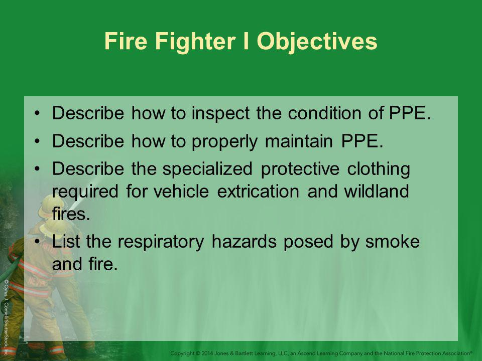 Fire Fighter I Objectives Describe how to inspect the condition of PPE.