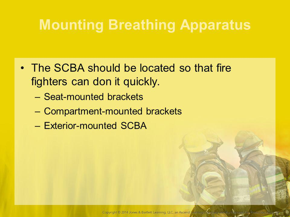 Mounting Breathing Apparatus The SCBA should be located so that fire fighters can don it quickly.