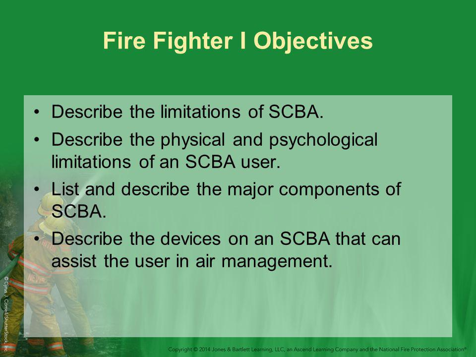 Fire Fighter I Objectives Describe the limitations of SCBA.