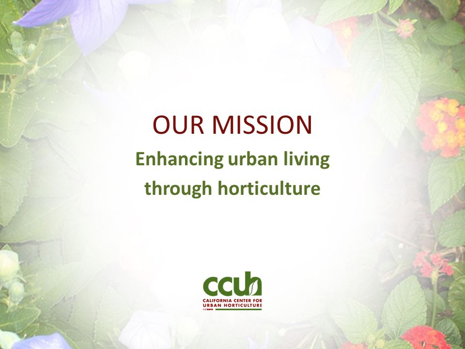 Enhancing urban living through horticulture OUR MISSION