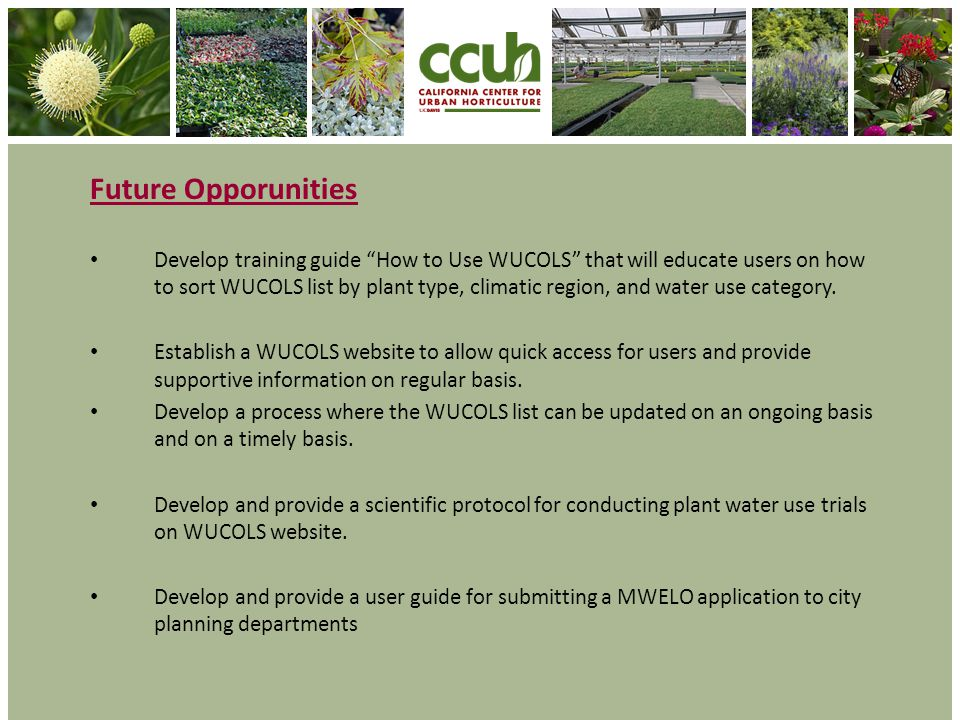 Future Opporunities Develop training guide How to Use WUCOLS that will educate users on how to sort WUCOLS list by plant type, climatic region, and wa