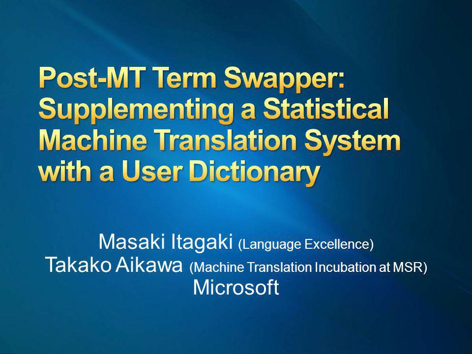 Masaki Itagaki (Language Excellence) Takako Aikawa (Machine Translation Incubation at MSR) Microsoft