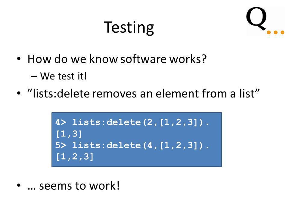 Testing How do we know software works. – We test it.