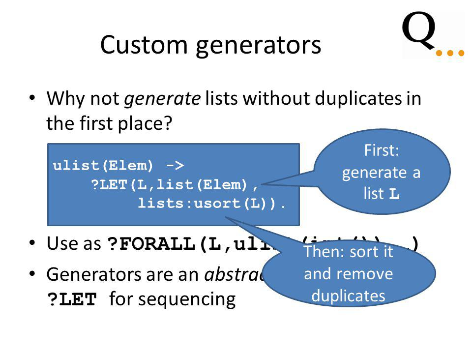 Custom generators Why not generate lists without duplicates in the first place.