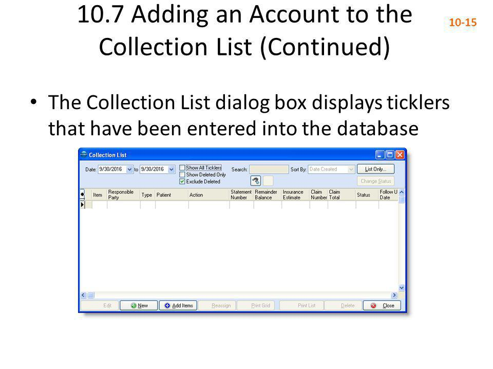 10.7 Adding an Account to the Collection List (Continued) 10-15 The Collection List dialog box displays ticklers that have been entered into the datab